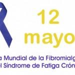 Día Internacional de la Fibromialgia y del Sindrome de la Fatiga Cronica: 12 de mayo
