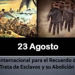 Día Internacional del Recuerdo de la Trata de Esclavos y de su Abolición: 23 de agosto