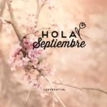 Un nuevo mes comienza…Hola Septiembre, Sorprendeme!