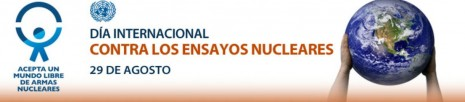 Día Internacional contra los Ensayos Nucleares_0