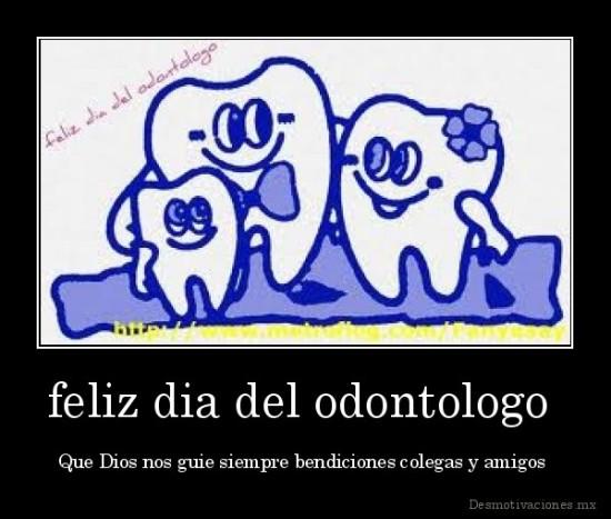 dia-del-dentista-desmotivaciones.mx_feliz-dia-del-odontologo-Que-Dios-nos-guie-siempre-bendiciones-colegas-y-amigos-_135267739723