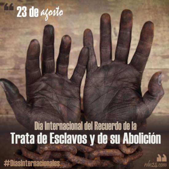 23 de agosto – Día Internacional del Recuerdo de la Trata de Esclavos y de su Abolición #DíasInternacionales